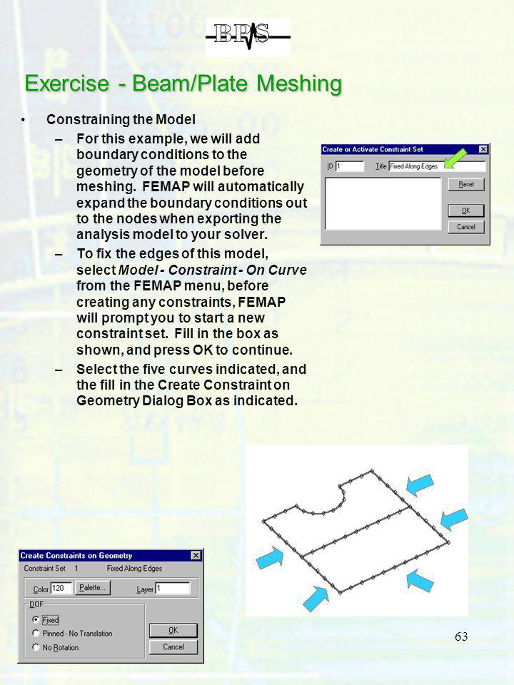 63 Exercise - Beam/Plate Meshing Constraining the Model –For this example, we will add boundary conditions to the geometry of the model before meshing
