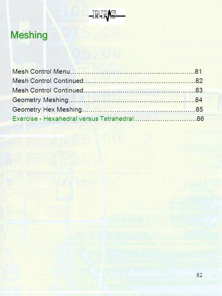 82 Meshing Mesh Control Menu………………………………………………….81 Mesh Control Continued…………………………………………….82 Mesh Control Continued…………………………………………….83 Geometry Mesh