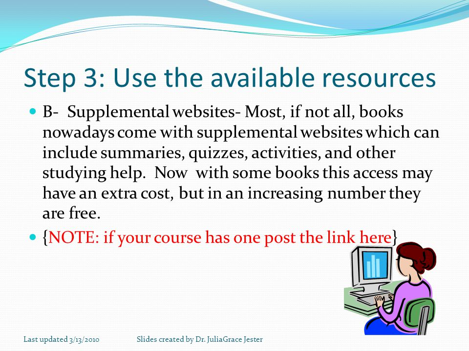 Step 3: Use the available resources B- Supplemental websites- Most, if not all, books nowadays come with supplemental websites which can include summa