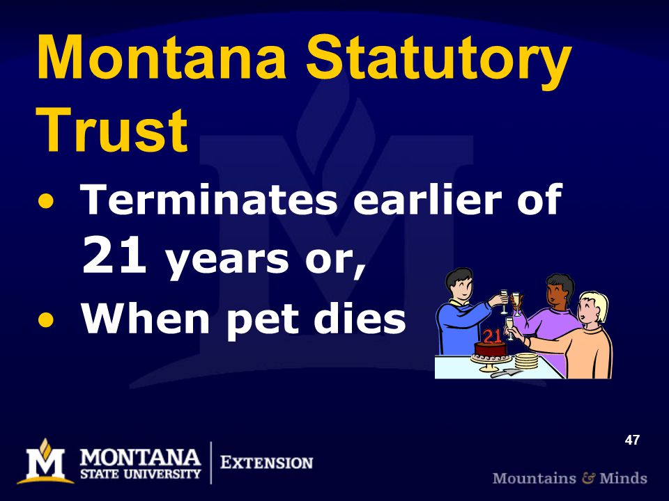 47 Montana Statutory Trust Terminates earlier of 21 years or, When pet dies