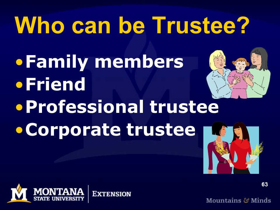 63 Who can be Trustee Family members Friend Professional trustee Corporate trustee