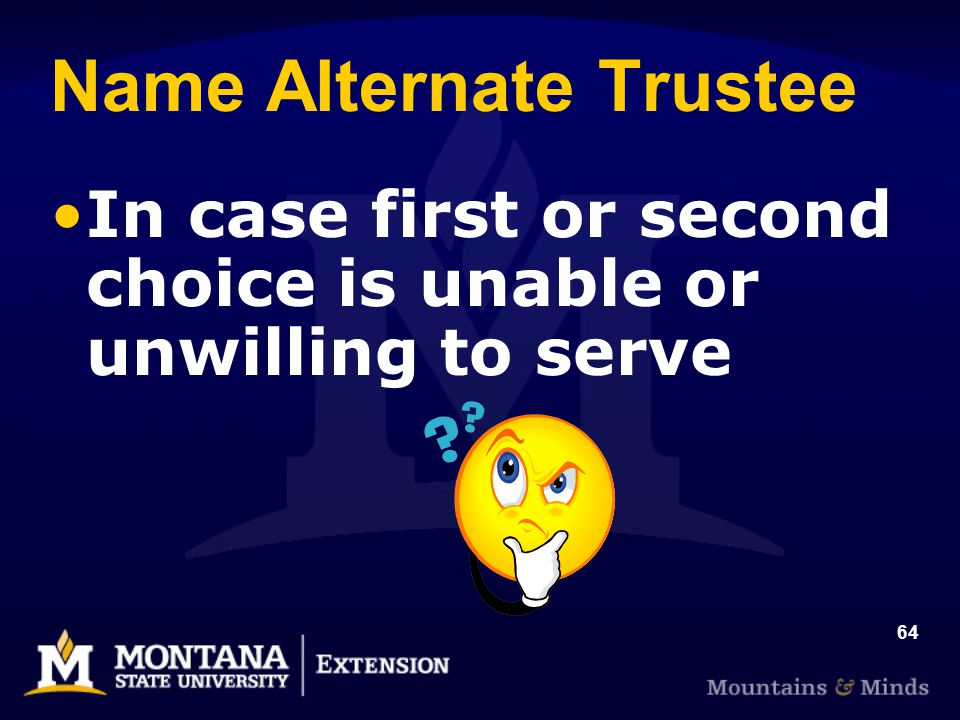 64 Name Alternate Trustee In case first or second choice is unable or unwilling to serve