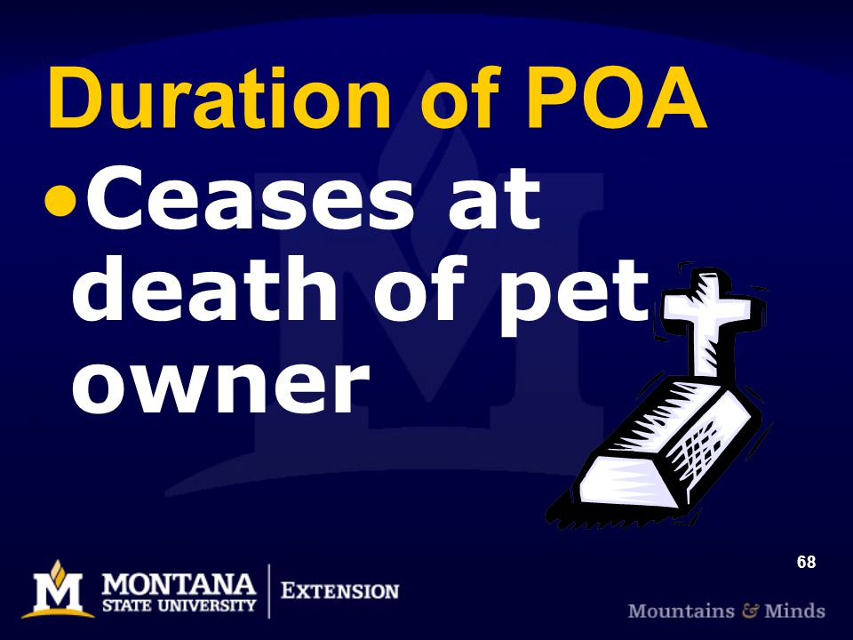 68 Duration of POA Ceases at death of pet owner