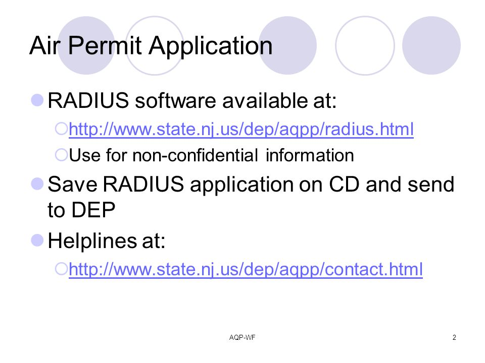 AQP-WF2 Air Permit Application RADIUS software available at: http://www.state.nj.us/dep/aqpp/radius.html Use for non-confidential information Save RADIUS application on CD and send to DEP Helplines at: http://www.state.nj.us/dep/aqpp/contact.html