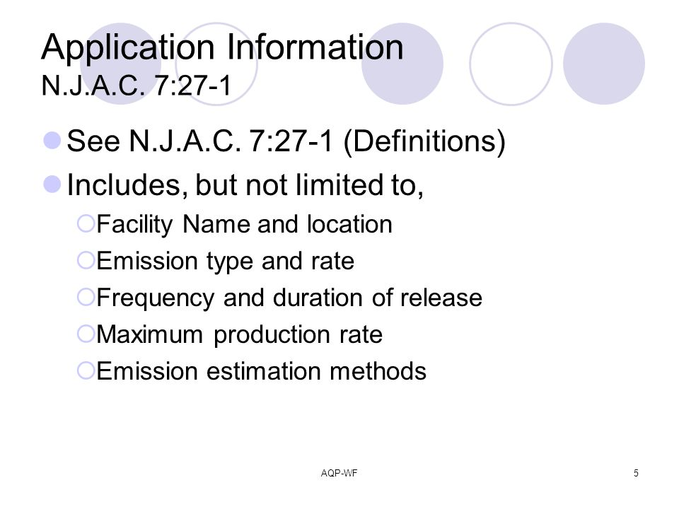 AQP-WF5 Application Information N.J.A.C. 7:27-1 See N.J.A.C. 7:27-1 (Definitions) Includes, but not limited to, Facility Name and location Emission ty