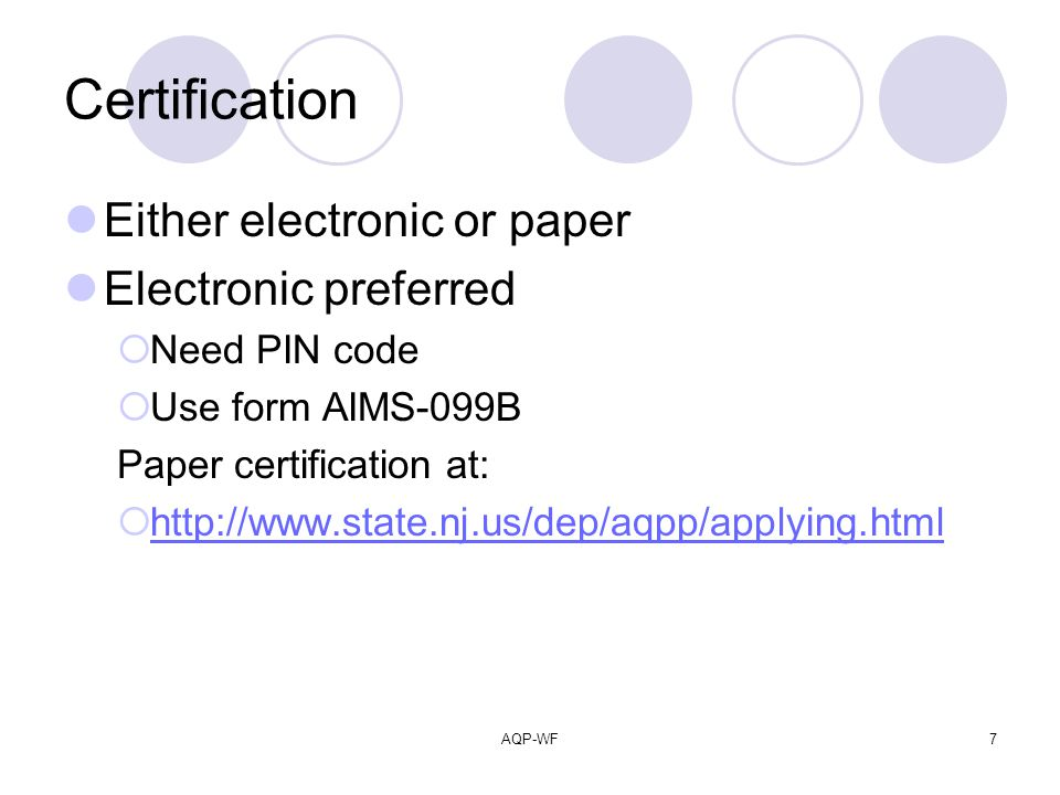 AQP-WF7 Certification Either electronic or paper Electronic preferred Need PIN code Use form AIMS-099B Paper certification at: http://www.state.nj.us/dep/aqpp/applying.html