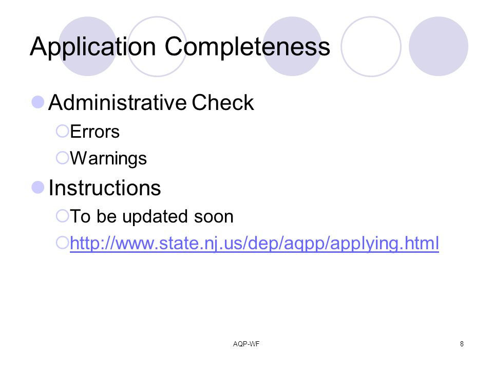 AQP-WF8 Application Completeness Administrative Check Errors Warnings Instructions To be updated soon http://www.state.nj.us/dep/aqpp/applying.html