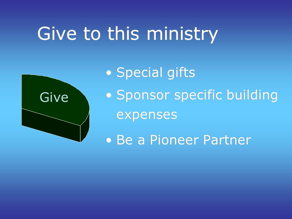 Give to this ministry Special gifts Sponsor specific building expenses Be a Pioneer Partner Special gifts Sponsor specific building expenses Be a Pioneer Partner Give