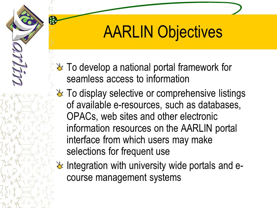 AARLIN Service Model Local Authentication Systems Portal Displays resources according to user profiles Search gateway Federated searching of multiple e-resources OpenURL metadata User Preferences Z39.50 SQL SDI or Alerts Context sensitive extended services Resolver HTTP Authentication Script Users User logs on