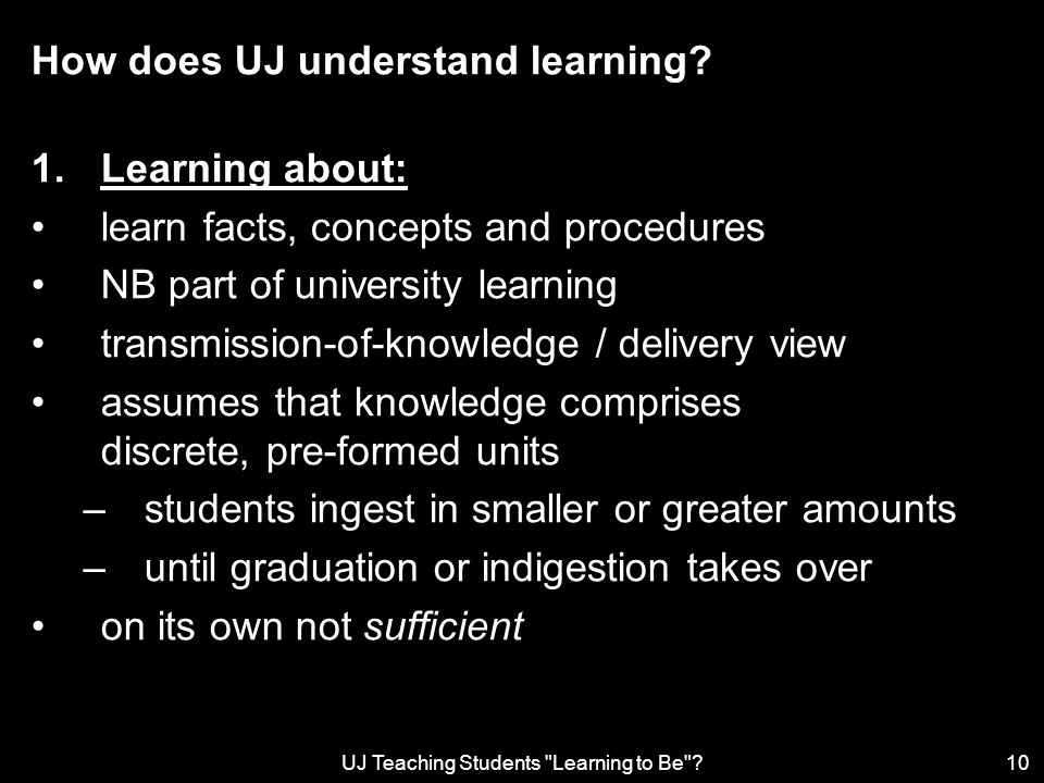 UJ Teaching Students Learning to Be 10 How does UJ understand learning.