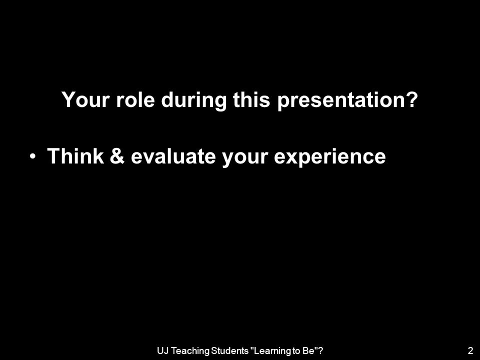 UJ Teaching Students Learning to Be ?13 Learning to be The challenge: –to identify the ways of seeing –to develop challenging learning tasks..