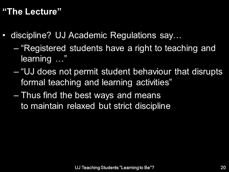 UJ Teaching Students Learning to Be 20 The Lecture discipline.
