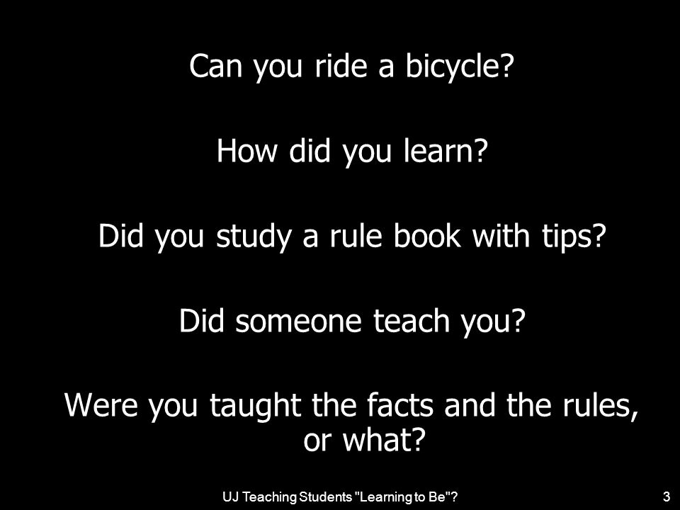 UJ Teaching Students Learning to Be 3 Can you ride a bicycle.