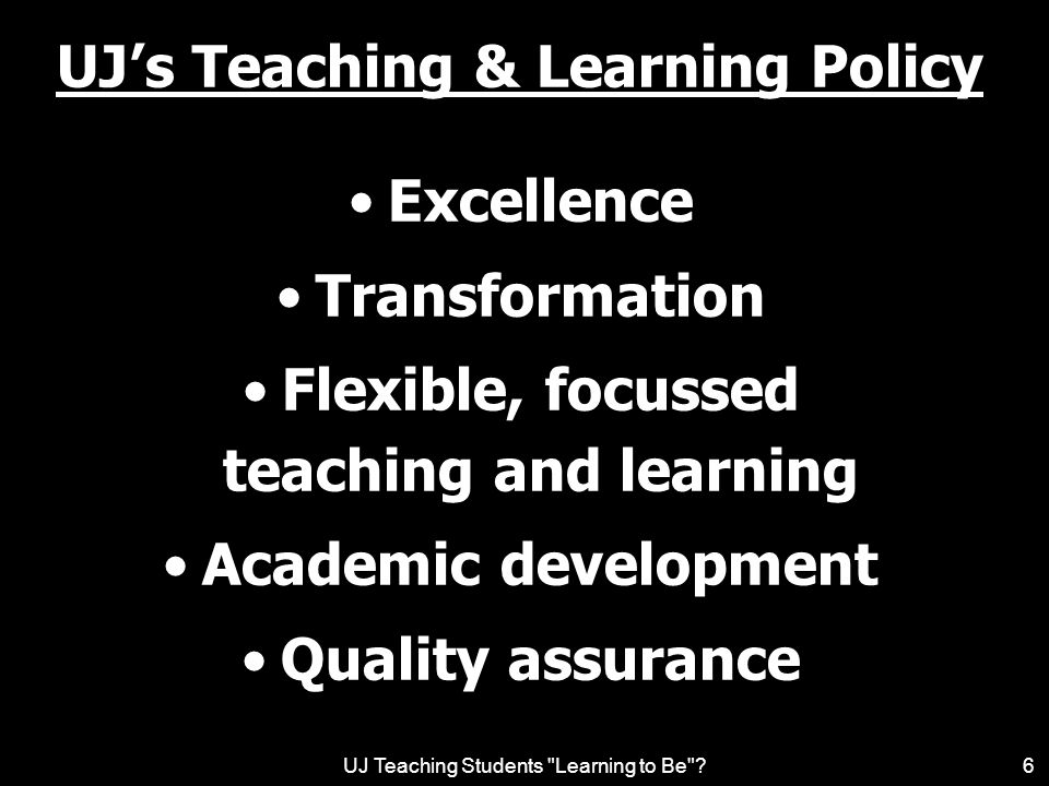 UJ Teaching Students Learning to Be ?17 Students must… be responsive / responsible prepare for class attend all lectures, etc.