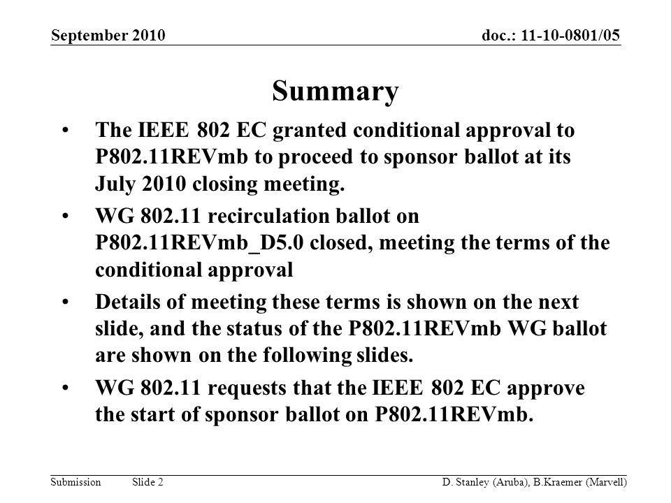 doc.: 11-10-0801/05 Submission September 2010 D. Stanley (Aruba), B.Kraemer (Marvell) Slide 2 Summary The IEEE 802 EC granted conditional approval to