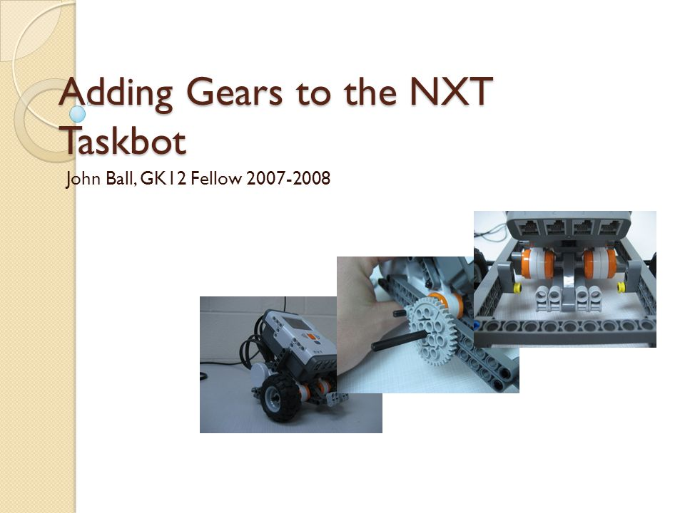 Adding Gears to the NXT Taskbot The first thing to do is pick the gears you want and figure out the spacing you will need.