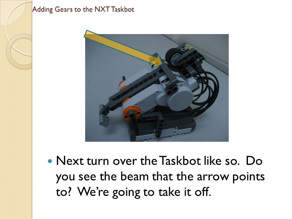 Adding Gears to the NXT Taskbot Next, repeat the last few steps for the other side of the robot.