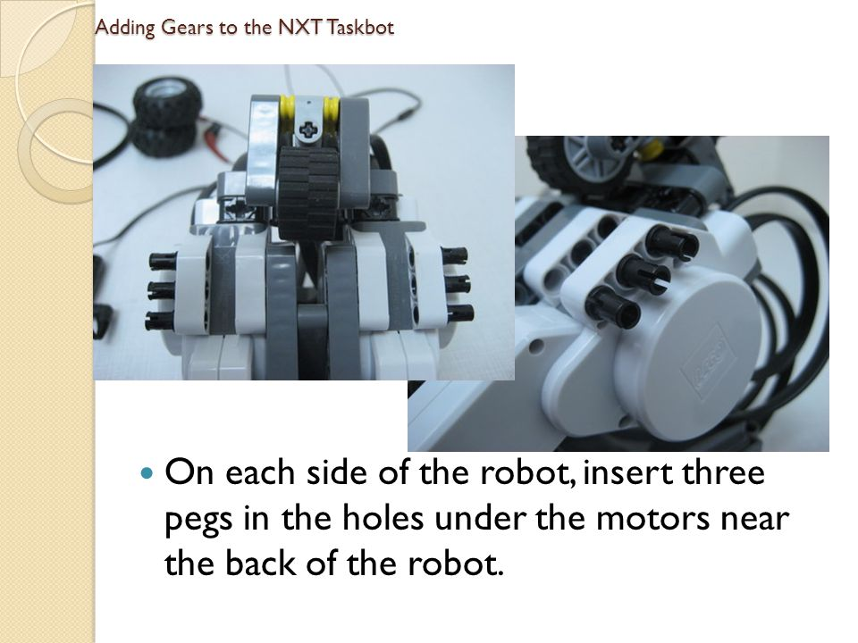 Adding Gears to the NXT Taskbot Next, on each side, attach the L-shaped bracket so that all three black pegs are covered.
