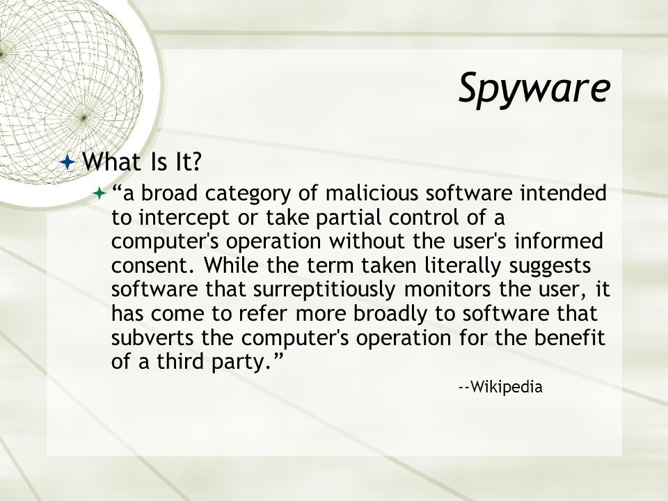 Web Browser Woes Spyware Anti-spyware software Adware Anti-adware software Intruders/hackers IE security options firewalls