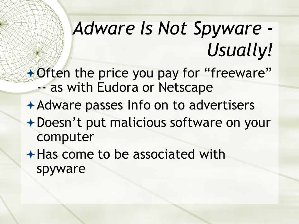 Adware - What Is It? Adware or advertising-supported software is any computer program or software package in which advertisements or other marketing m