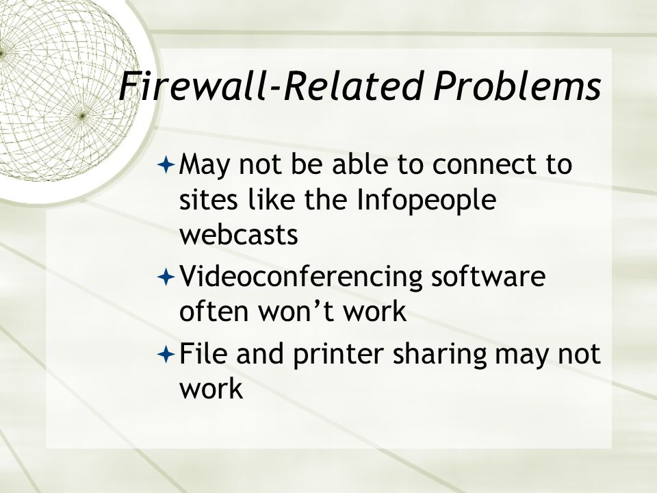 Firewalls Block attempts to hack your computer (zombie computers) Can block good content as well as bad You only need one firewall - if your local net