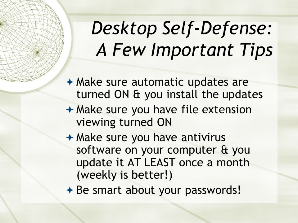 Desktop Self-Defense Overview Spam, scams & viruses & what you can do to protect yourself Why webmail is useful - and what to look for in a webmail ac
