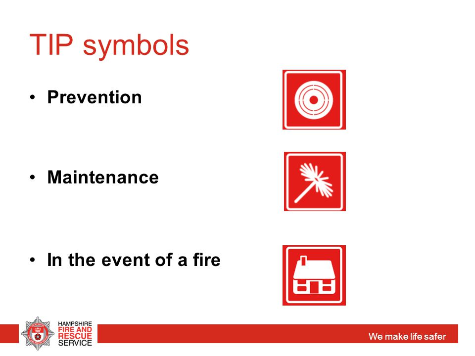We make life safer TIP symbols Prevention Maintenance In the event of a fire