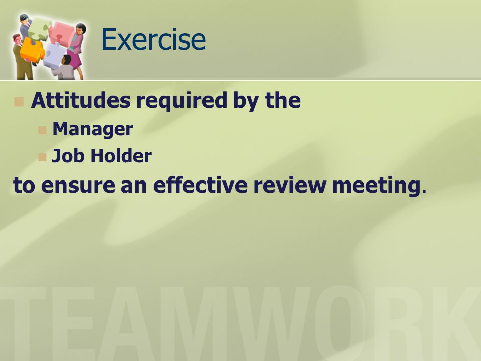 Exercise Attitudes required by the Manager Job Holder to ensure an effective review meeting.