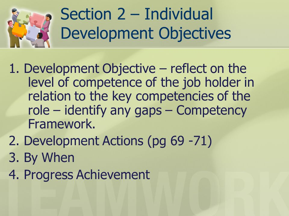Section 2 – Individual Development Objectives 1. Development Objective – reflect on the level of competence of the job holder in relation to the key c