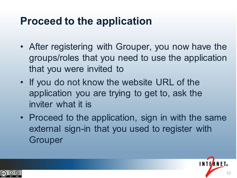 10 Proceed to the application After registering with Grouper, you now have the groups/roles that you need to use the application that you were invited