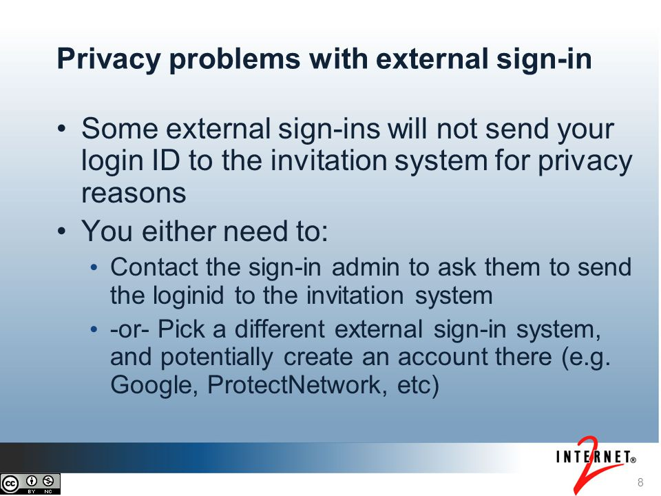 8 Privacy problems with external sign-in Some external sign-ins will not send your login ID to the invitation system for privacy reasons You either ne