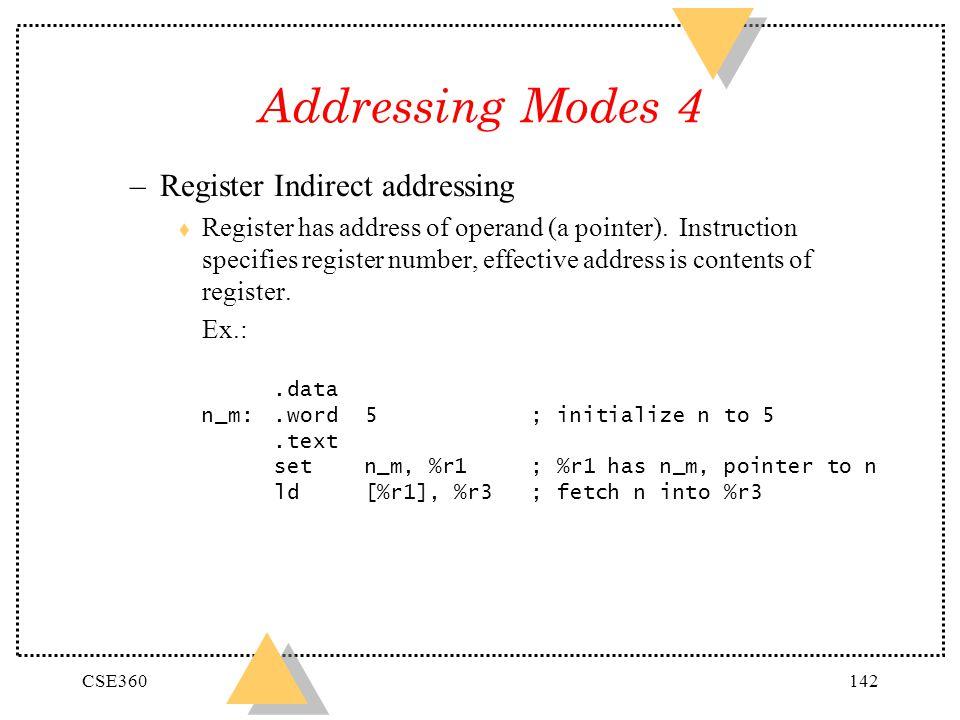 CSE360142 Addressing Modes 4 –Register Indirect addressing t Register has address of operand (a pointer). Instruction specifies register number, effec