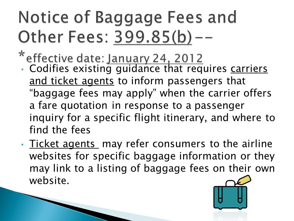 Overview of requirements in 399.85(a): Examples of descriptive language: Changes in Baggage Fees or Current Updates regarding Changed Baggage Policies Link must be prominent Websites marketed to consumers in the US