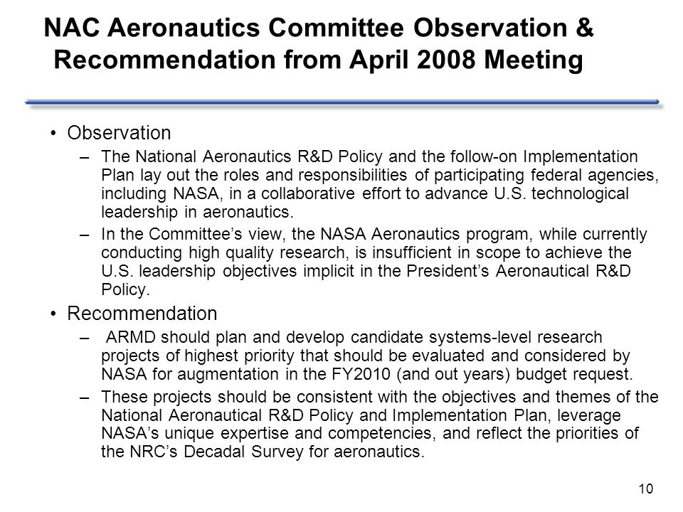 10 Observation –The National Aeronautics R&D Policy and the follow-on Implementation Plan lay out the roles and responsibilities of participating federal agencies, including NASA, in a collaborative effort to advance U.S.