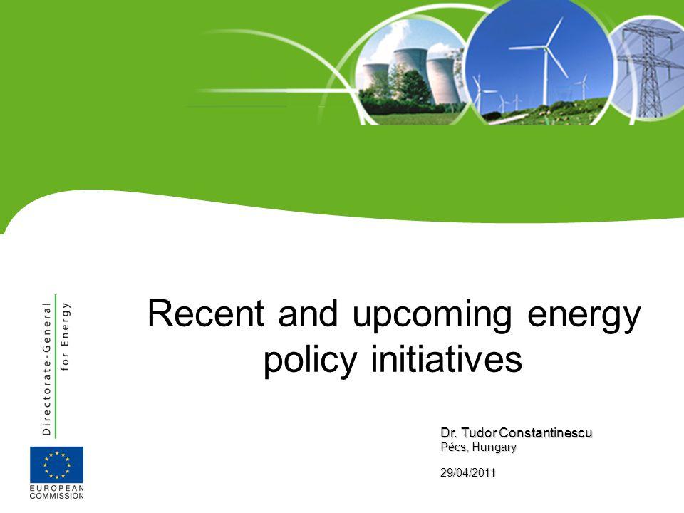 Recent and upcoming energy policy initiatives Dr. Tudor Constantinescu Pécs, Hungary 29/04/2011