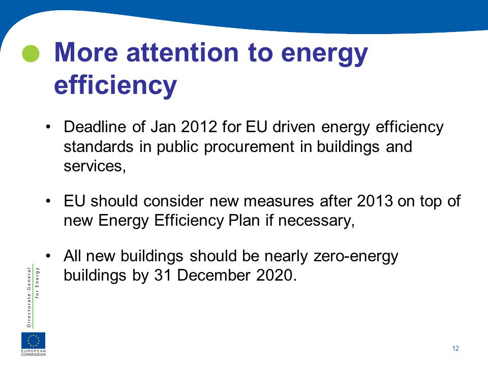 12 More attention to energy efficiency Deadline of Jan 2012 for EU driven energy efficiency standards in public procurement in buildings and services,