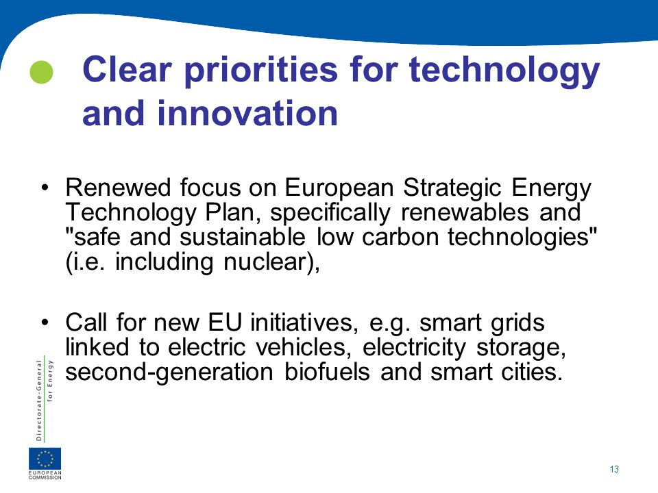 13 Clear priorities for technology and innovation Renewed focus on European Strategic Energy Technology Plan, specifically renewables and