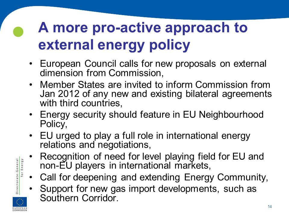 14 A more pro-active approach to external energy policy European Council calls for new proposals on external dimension from Commission, Member States