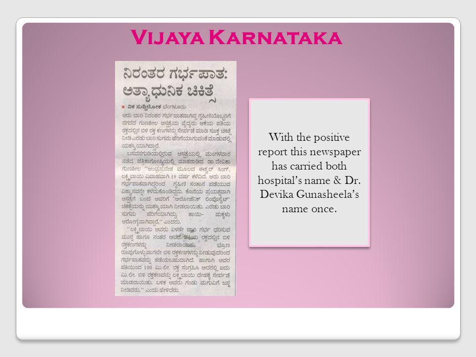 Vijaya Karnataka With the positive report this newspaper has carried both hospitals name & Dr. Devika Gunasheelas name once.