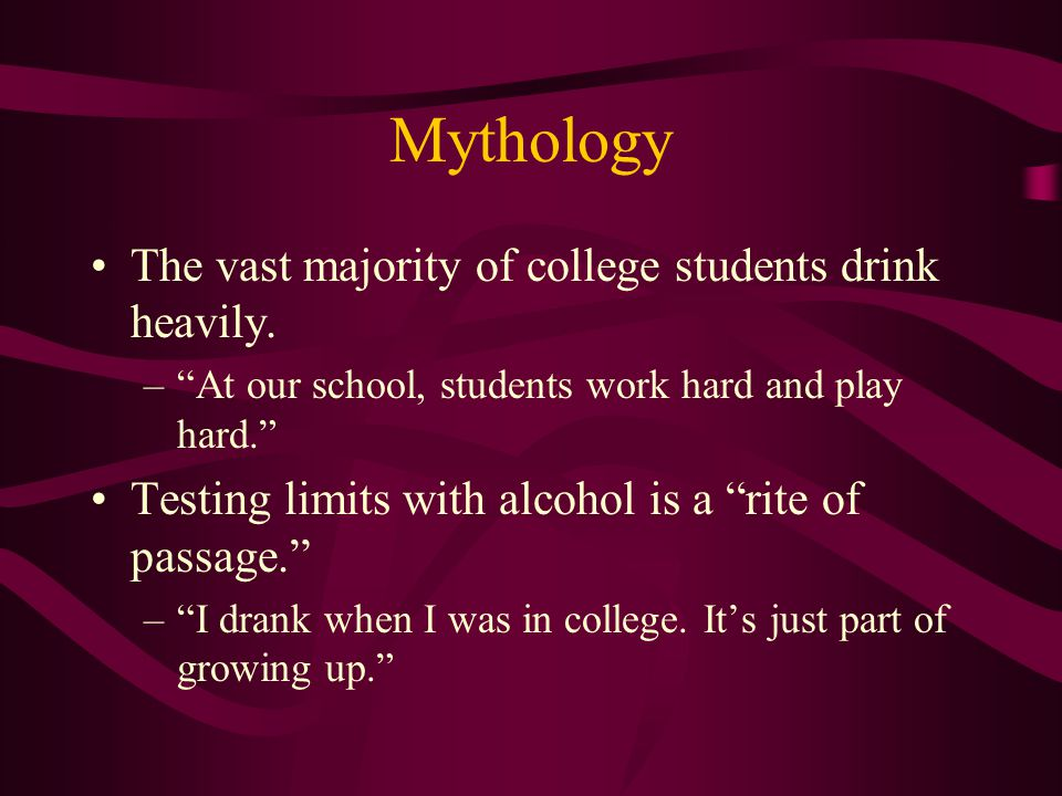 Mythology The vast majority of college students drink heavily.