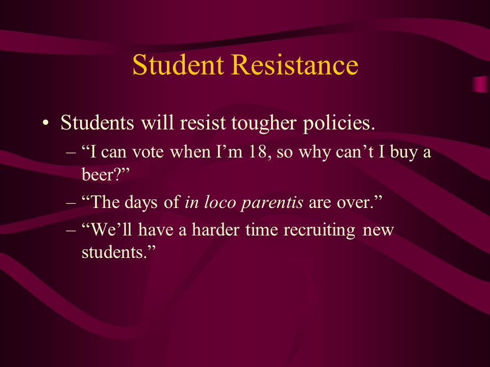Student Resistance Students will resist tougher policies.
