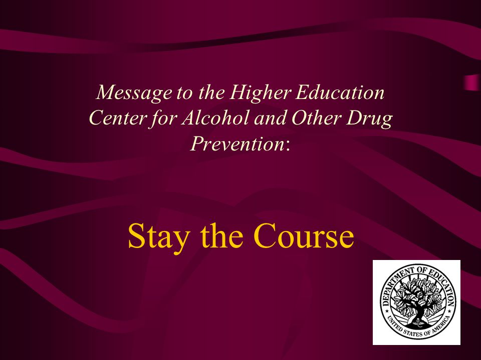 Stay the Course Message to the Higher Education Center for Alcohol and Other Drug Prevention: