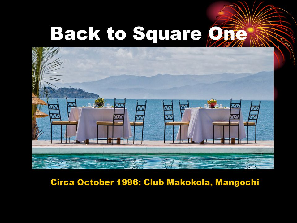 Back to Square One Circa October 1996: Club Makokola, Mangochi