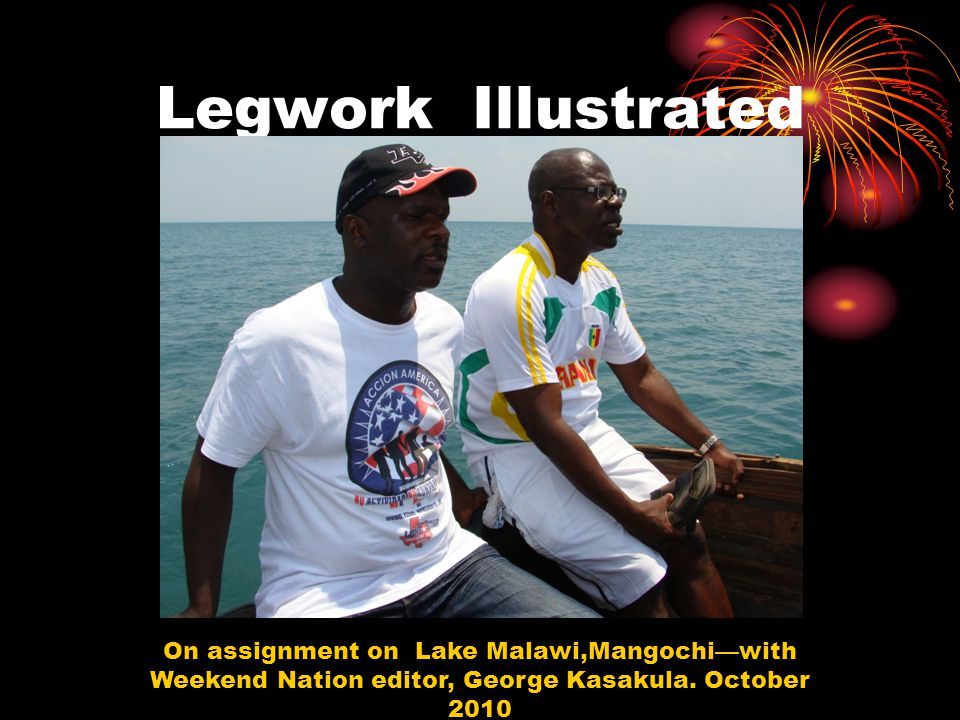 Legwork Illustrated On assignment on Lake Malawi,Mangochiwith Weekend Nation editor, George Kasakula. October 2010