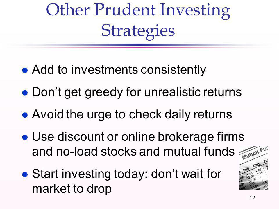 11 Step 6: Take Prudent Investment Risks l Prudent risks are risks that have real potential to increase your return (e.g., quality blue-chip stocks) l