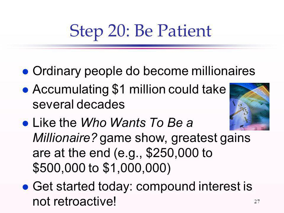 26 Step 19: Pass the Wealth Test l Multiply age by realized pre-tax income (excluding inheritances) l Divide by 10 l Result is what net worth should b