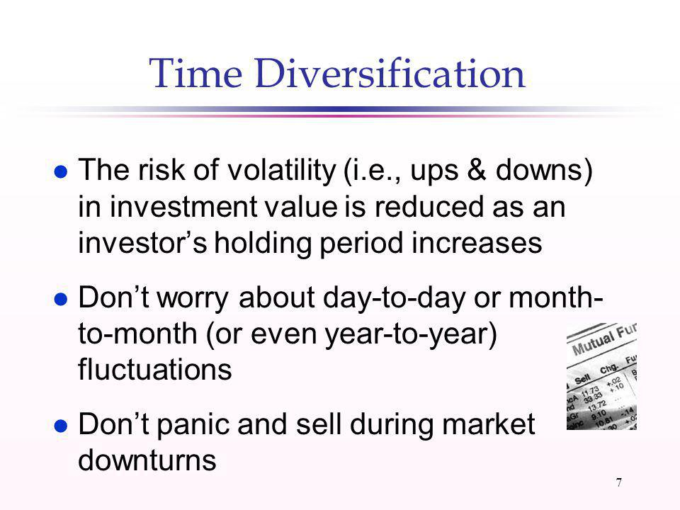 6 Step 3: Diversify Your Investment Portfolio l Diversification reduces- but does not eliminate- investment risk l Select different asset classes and different investments within each class (e.g., stock) l Mutual funds and unit investment trusts (UITs) are already diversified l Keep investing: up or down markets