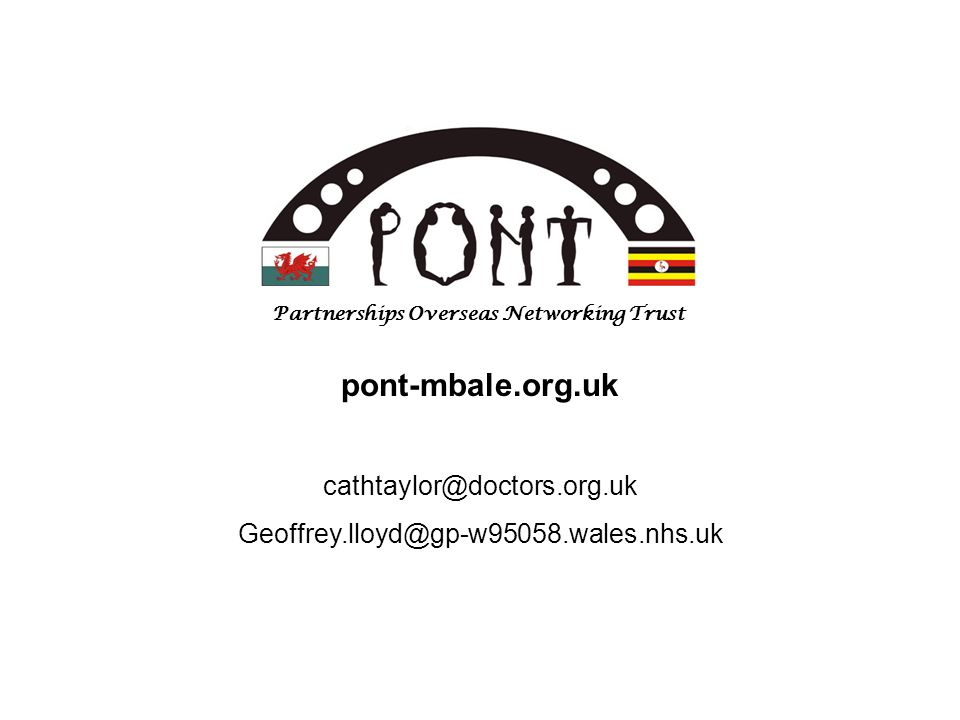 Partnerships Overseas Networking Trust pont-mbale.org.uk cathtaylor@doctors.org.uk Geoffrey.lloyd@gp-w95058.wales.nhs.uk