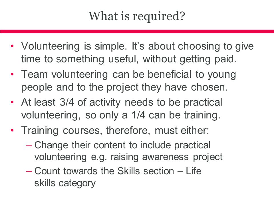 What is required? Volunteering is simple. Its about choosing to give time to something useful, without getting paid. Team volunteering can be benefici