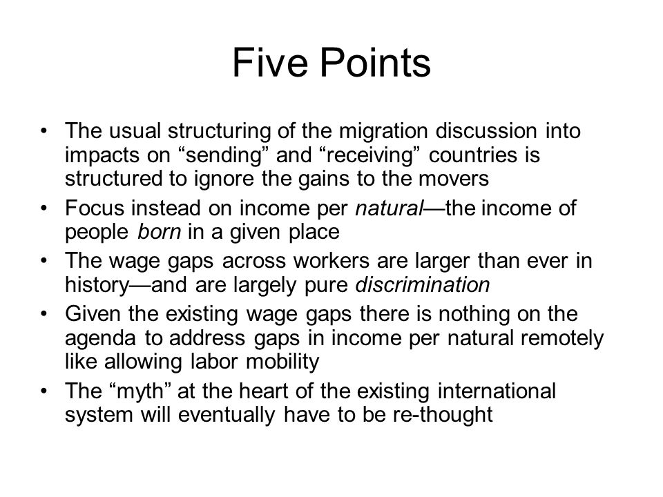 Five Points The usual structuring of the migration discussion into impacts on sending and receiving countries is structured to ignore the gains to the